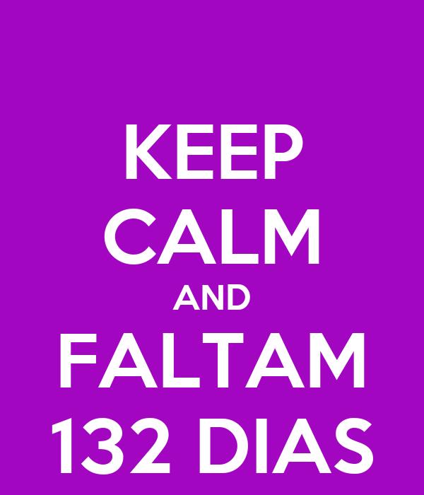 KEEP CALM AND FALTAM 132 DIAS