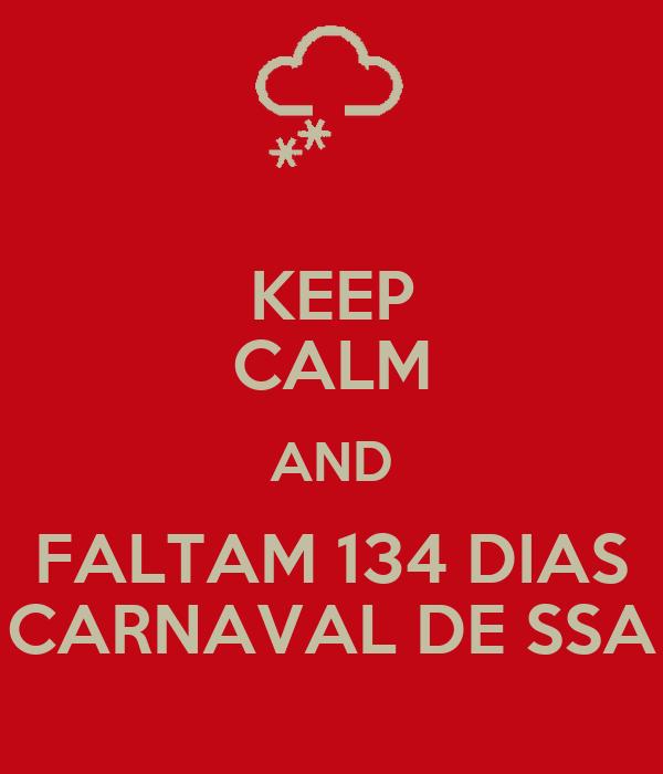 KEEP CALM AND FALTAM 134 DIAS CARNAVAL DE SSA