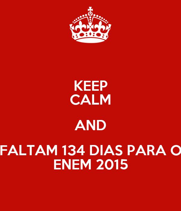 KEEP CALM AND FALTAM 134 DIAS PARA O ENEM 2015