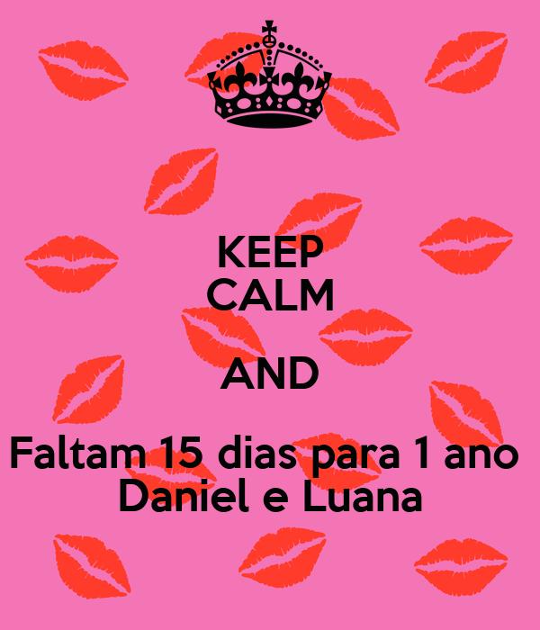 KEEP CALM AND Faltam 15 dias para 1 ano  Daniel e Luana