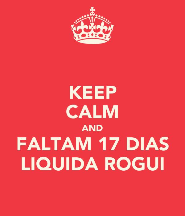 KEEP CALM AND FALTAM 17 DIAS LIQUIDA ROGUI