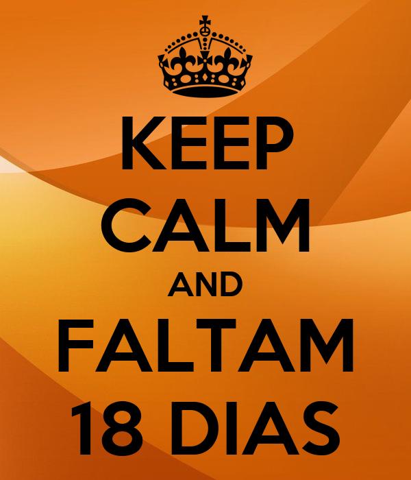 KEEP CALM AND FALTAM 18 DIAS