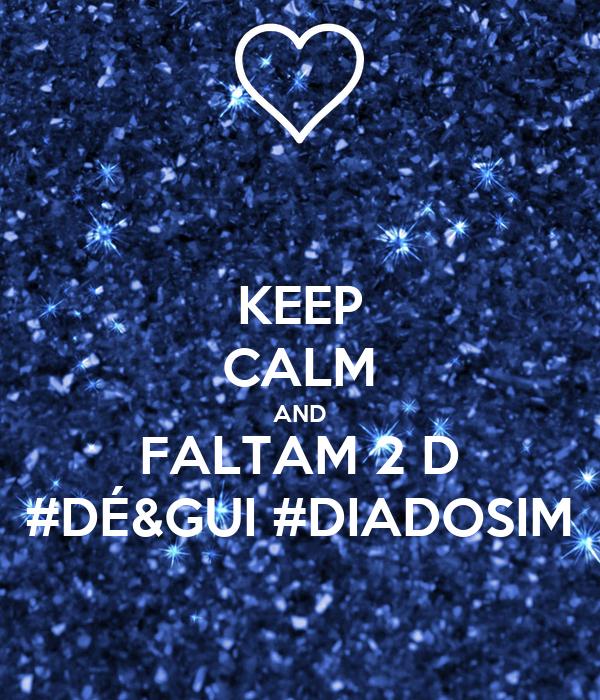 KEEP CALM AND FALTAM 2 D #DÉ&GUI #DIADOSIM