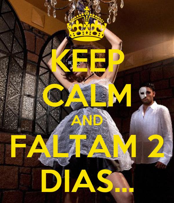 KEEP CALM AND FALTAM 2 DIAS...
