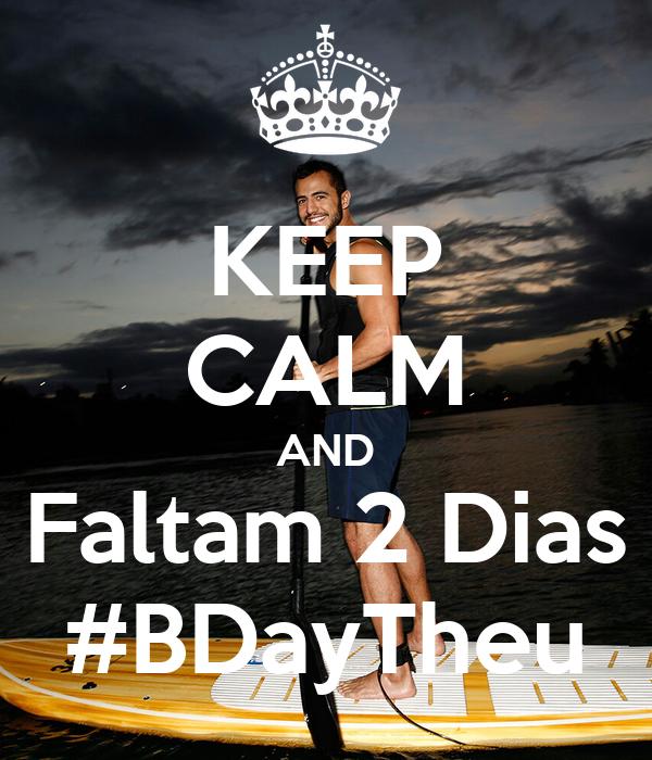 KEEP CALM AND Faltam 2 Dias #BDayTheu