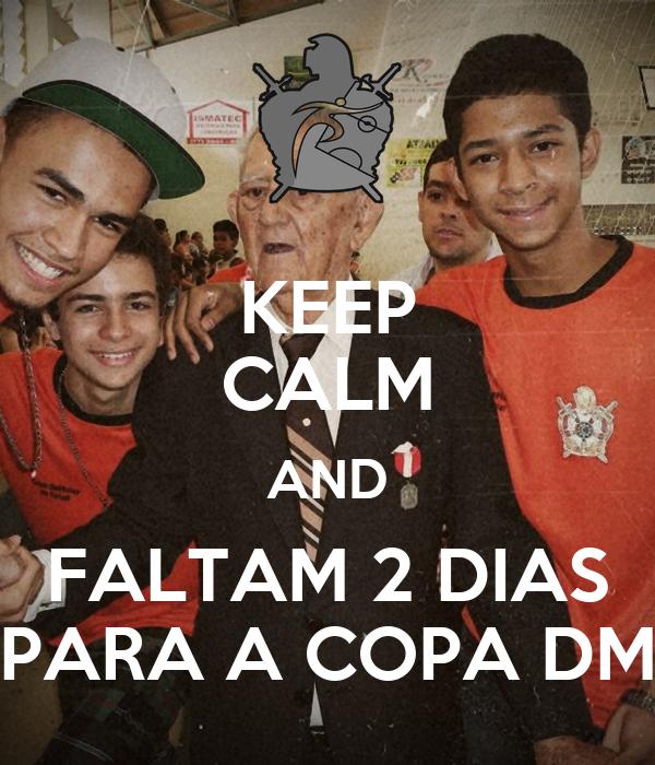 KEEP CALM AND FALTAM 2 DIAS PARA A COPA DM