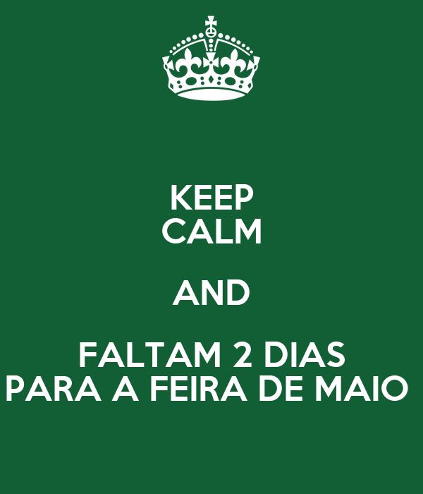KEEP CALM AND FALTAM 2 DIAS PARA A FEIRA DE MAIO