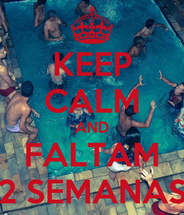 KEEP CALM AND FALTAM 2 SEMANAS