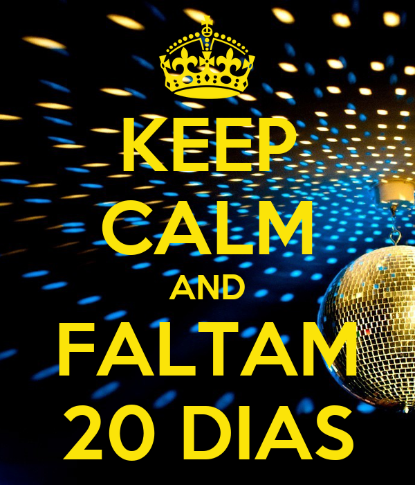 KEEP CALM AND FALTAM 20 DIAS