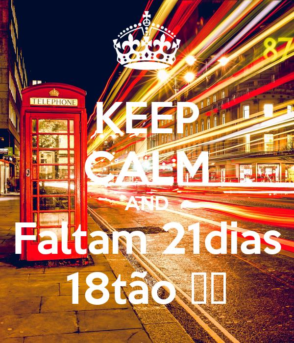 KEEP CALM AND Faltam 21dias 18tão 🍻🎉
