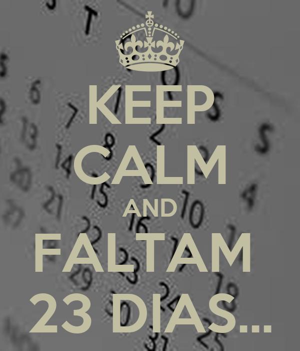 KEEP CALM AND FALTAM  23 DIAS...