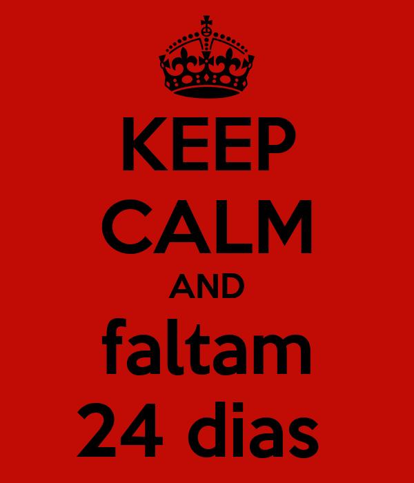 KEEP CALM AND faltam 24 dias