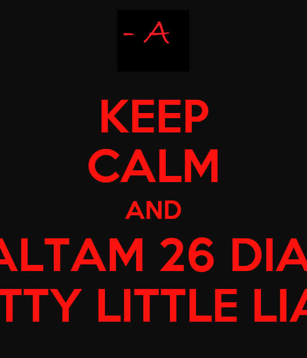KEEP CALM AND FALTAM 26 DIAS  PRETTY LITTLE LIARS