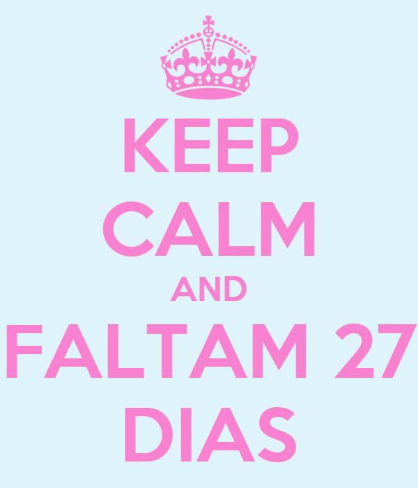 KEEP CALM AND FALTAM 27 DIAS