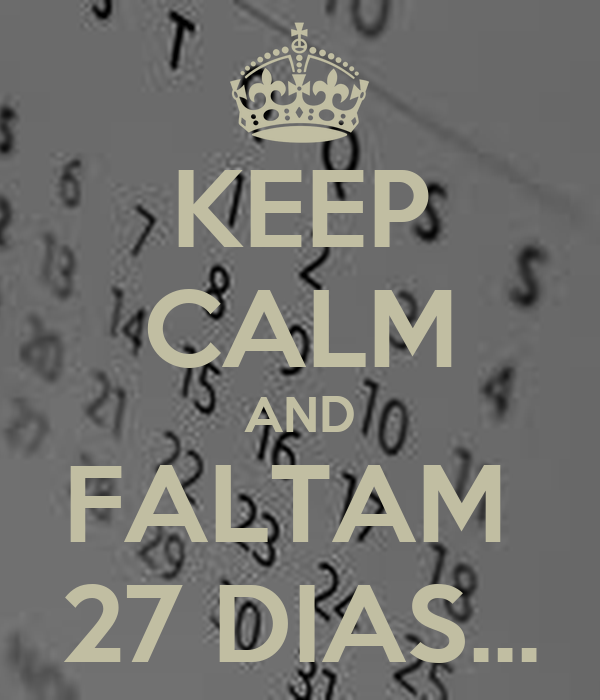 KEEP CALM AND FALTAM  27 DIAS...
