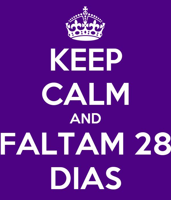 KEEP CALM AND FALTAM 28 DIAS