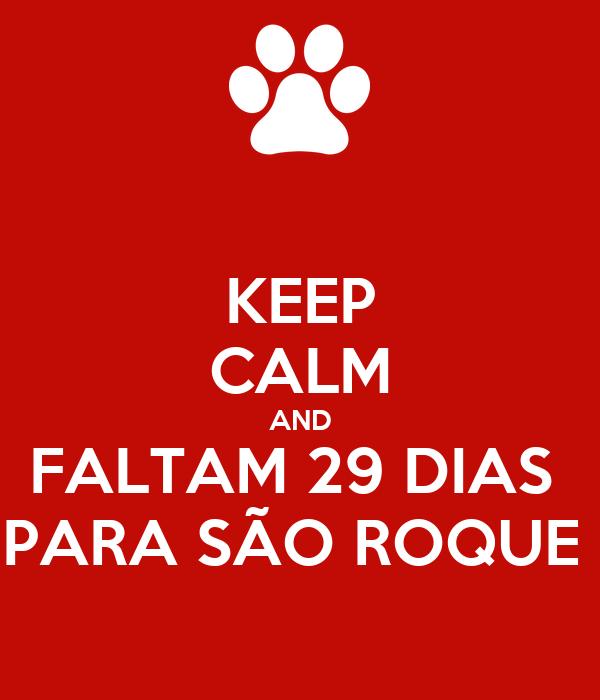 KEEP CALM AND FALTAM 29 DIAS  PARA SÃO ROQUE