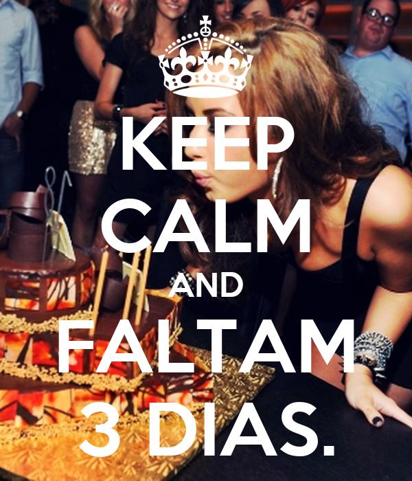 KEEP CALM AND FALTAM 3 DIAS.