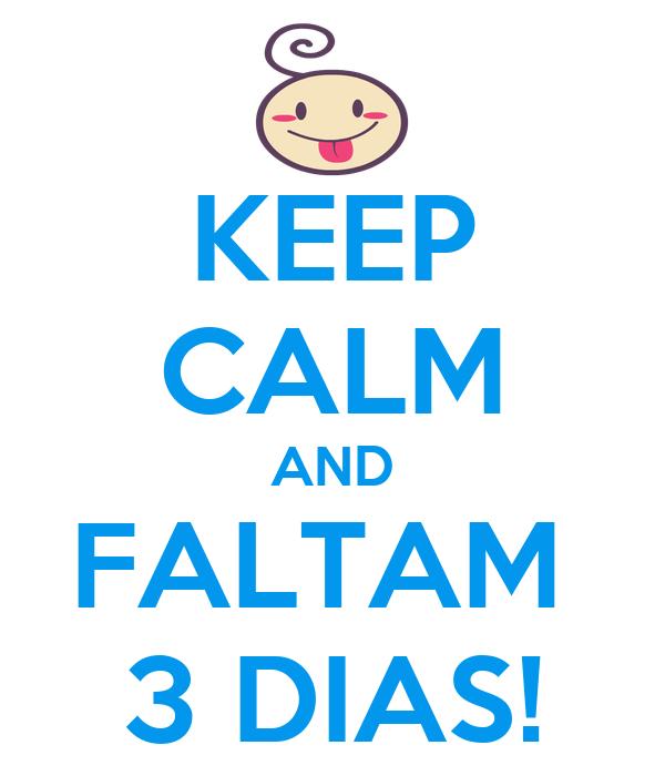 KEEP CALM AND FALTAM  3 DIAS!