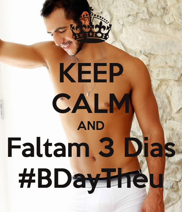 KEEP CALM AND Faltam 3 Dias #BDayTheu