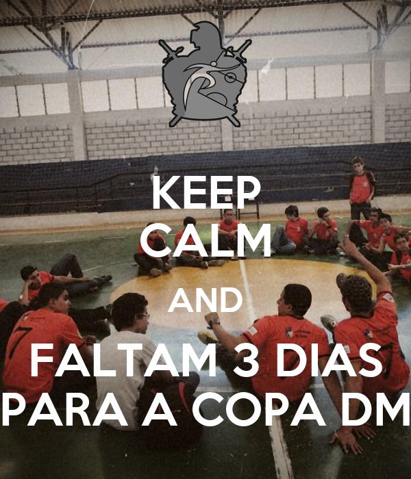 KEEP CALM AND FALTAM 3 DIAS PARA A COPA DM