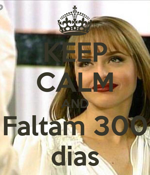 KEEP CALM AND Faltam 300 dias