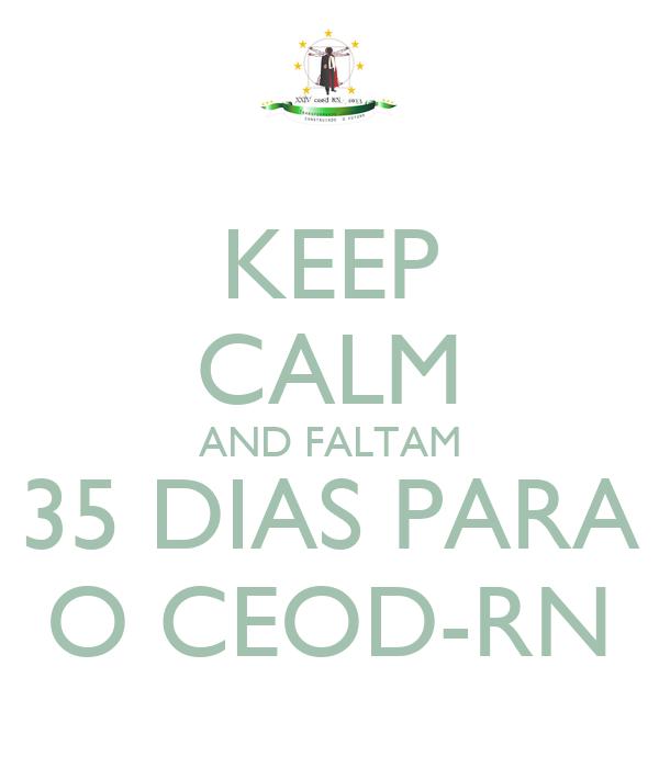KEEP CALM AND FALTAM 35 DIAS PARA O CEOD-RN