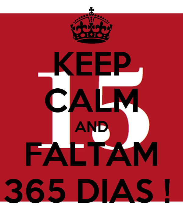 KEEP CALM AND FALTAM 365 DIAS !
