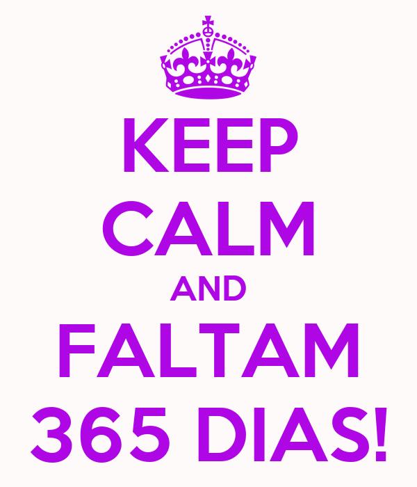 KEEP CALM AND FALTAM 365 DIAS!