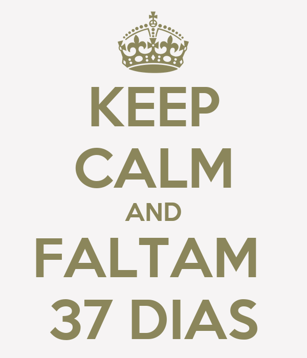 KEEP CALM AND FALTAM  37 DIAS