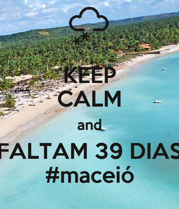 KEEP CALM and FALTAM 39 DIAS #maceió