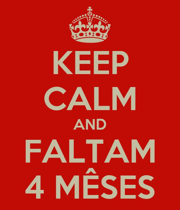 KEEP CALM AND FALTAM 4 MÊSES