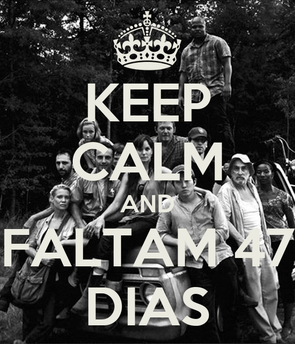 KEEP CALM AND FALTAM 47 DIAS