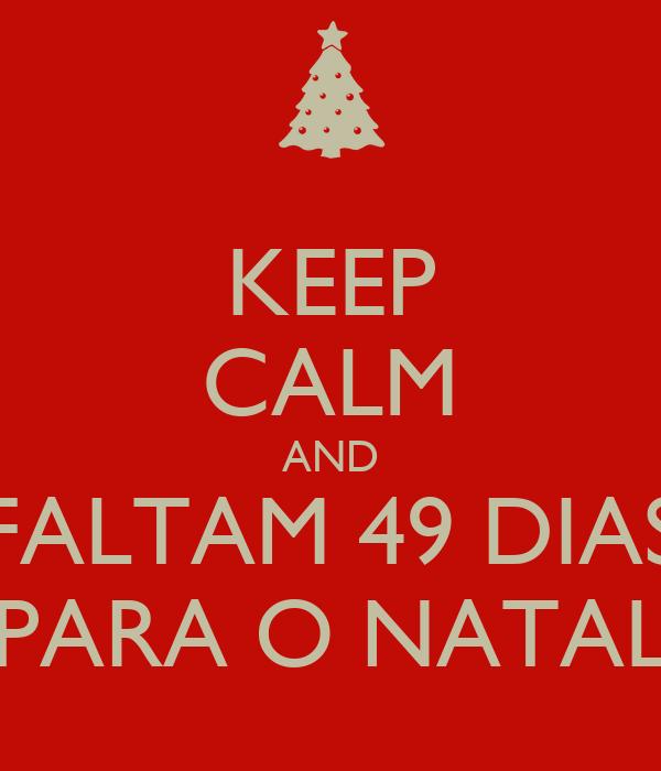 KEEP CALM AND FALTAM 49 DIAS PARA O NATAL