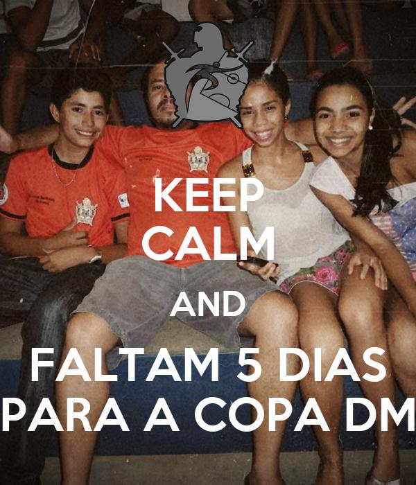 KEEP CALM AND FALTAM 5 DIAS PARA A COPA DM