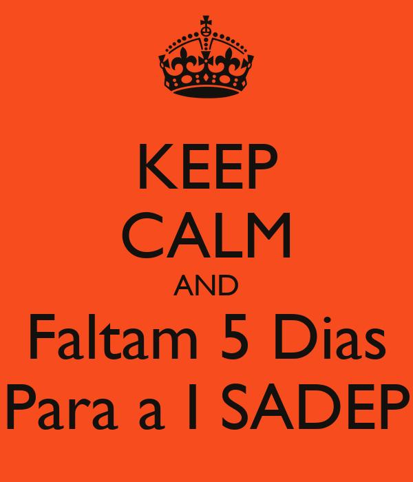 KEEP CALM AND Faltam 5 Dias Para a I SADEP