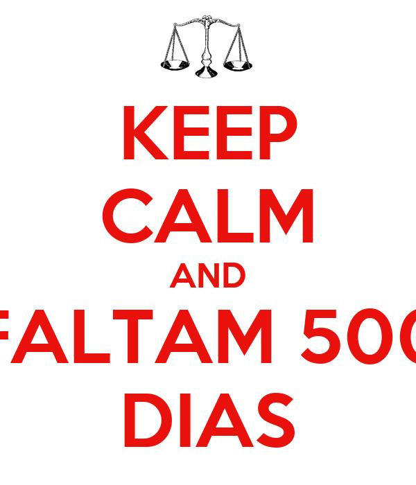 KEEP CALM AND FALTAM 500 DIAS