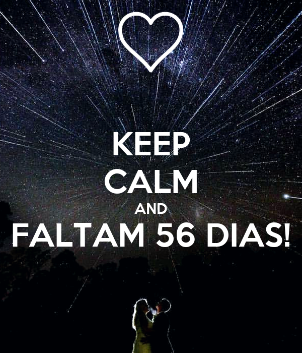 KEEP CALM AND FALTAM 56 DIAS!