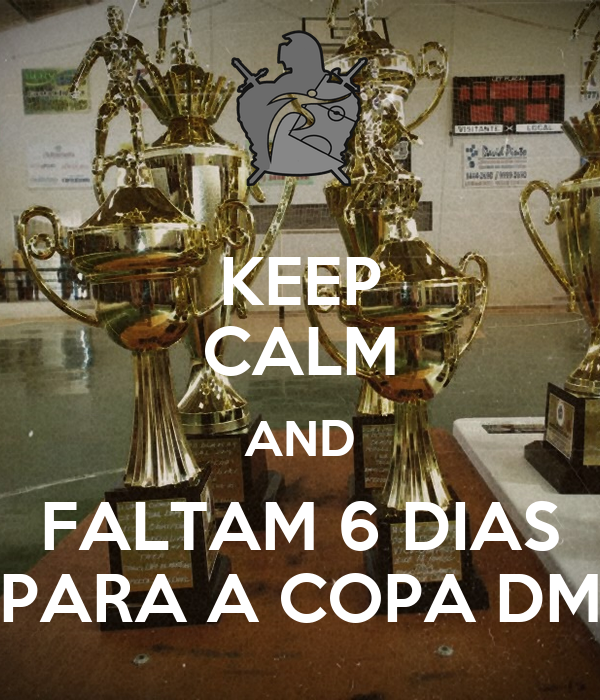 KEEP CALM AND FALTAM 6 DIAS PARA A COPA DM