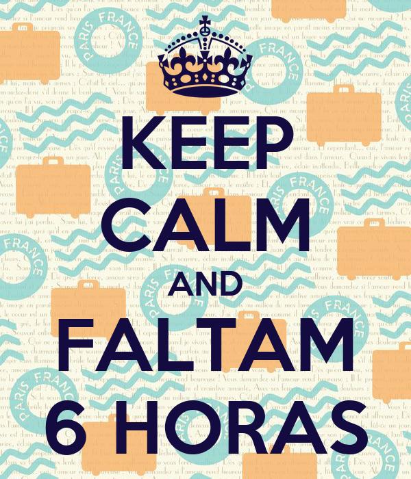 KEEP CALM AND FALTAM 6 HORAS