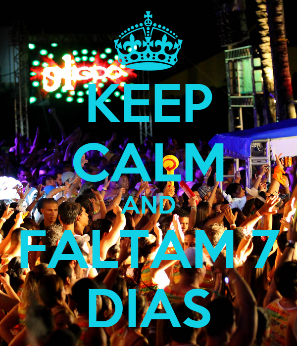 KEEP CALM AND FALTAM 7 DIAS