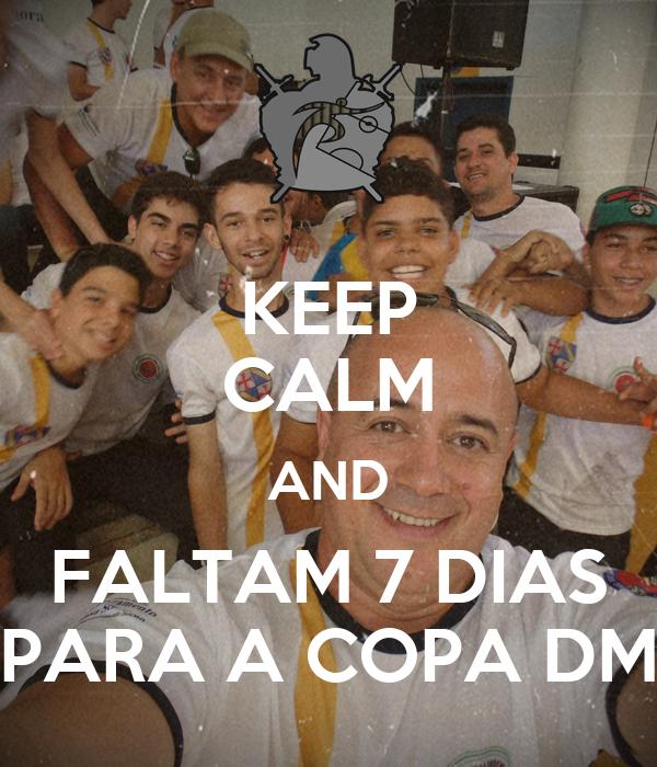 KEEP CALM AND FALTAM 7 DIAS PARA A COPA DM