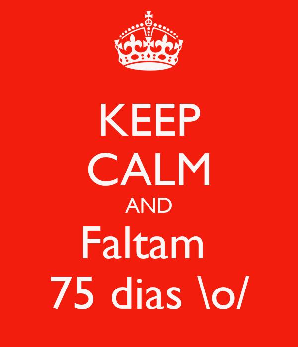 KEEP CALM AND Faltam  75 dias \o/
