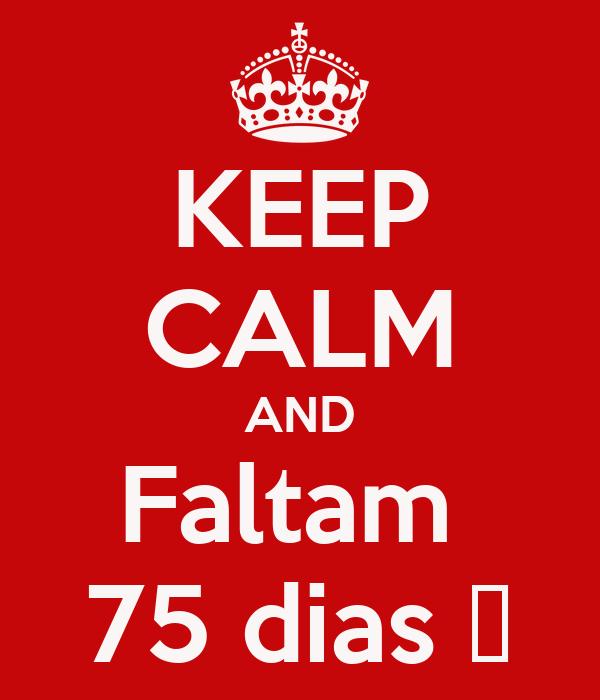 KEEP CALM AND Faltam  75 dias ♥