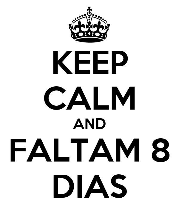 KEEP CALM AND FALTAM 8 DIAS