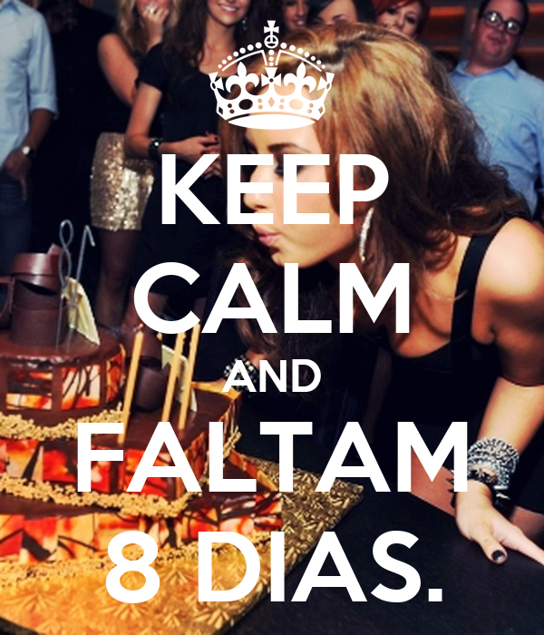 KEEP CALM AND FALTAM 8 DIAS.