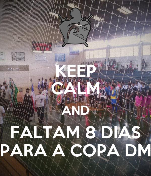 KEEP CALM AND FALTAM 8 DIAS PARA A COPA DM