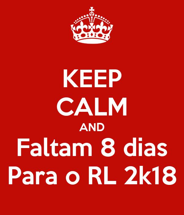 KEEP CALM AND Faltam 8 dias Para o RL 2k18