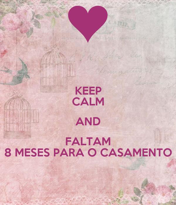 KEEP CALM AND FALTAM 8 MESES PARA O CASAMENTO