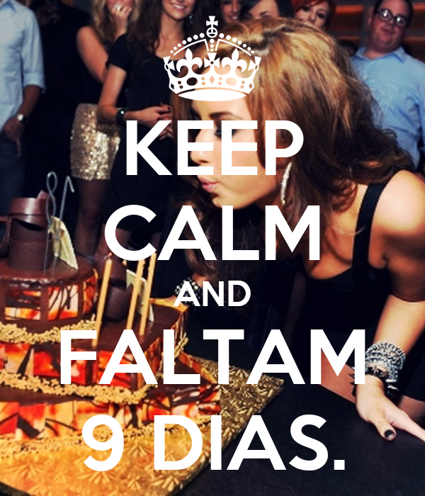 KEEP CALM AND FALTAM 9 DIAS.